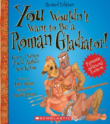 You Wouldn't Want to Be a Roman Gladiator! (Revised Edition) (You Wouldn't Want To... Ancient Civilization) - Malam, John