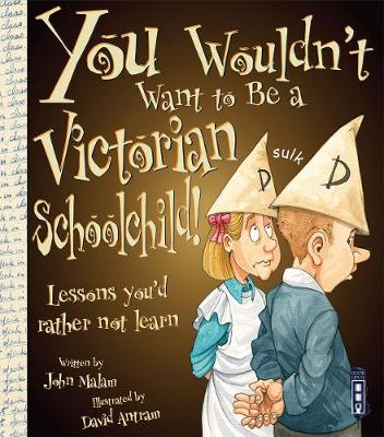 You Wouldn't Want To Be A Victorian Schoolchild! - Malam, John