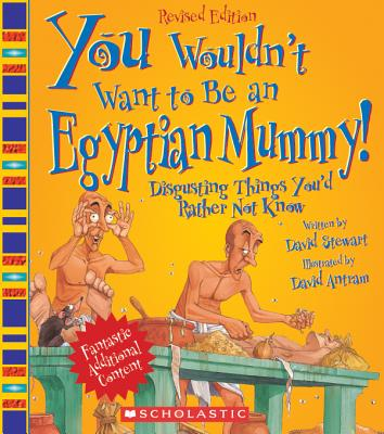 You Wouldn't Want to Be an Egyptian Mummy!: Disgusting Things You'd Rather Not Know - Stewart, David, and Salariya, David (Creator)