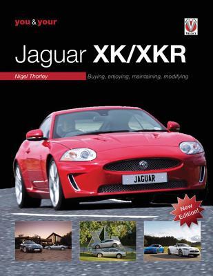 You & Your Jaguar XK/XKR: Buying, Enjoying, Maintaining, Modifying - Thorley, Nigel