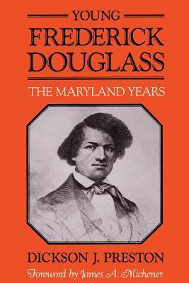 Young Frederick Douglass: The Maryland Years - Preston, Dickson J, Professor