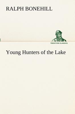 Young Hunters of the Lake - Bonehill, Ralph