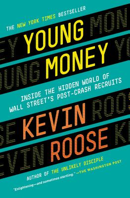 Young Money: Inside the Hidden World of Wall Street's Post-Crash Recruits - Roose, Kevin