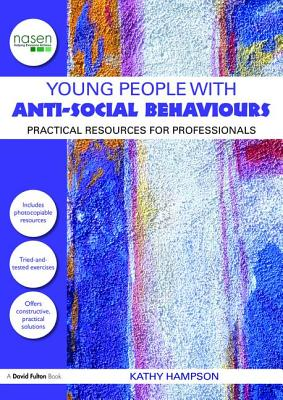 Young People with Anti-Social Behaviours: Practical Resources for Professionals - Hampson, Kathy