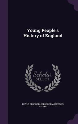 Young People's History of England - Towle, George M (George Makepeace) 184 (Creator)