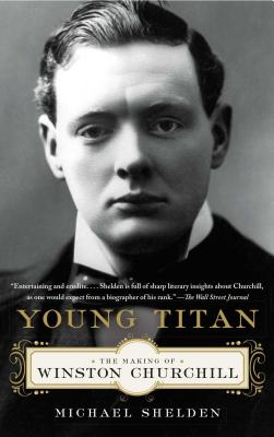 Young Titan: The Making of Winston Churchill - Shelden, Michael