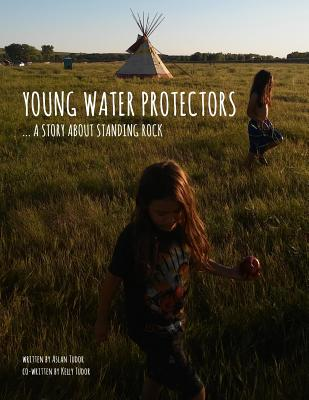 Young Water Protectors: A Story About Standing Rock - Tudor, Kelly, and Eaglespeaker, Jason, and Tudor, Aslan