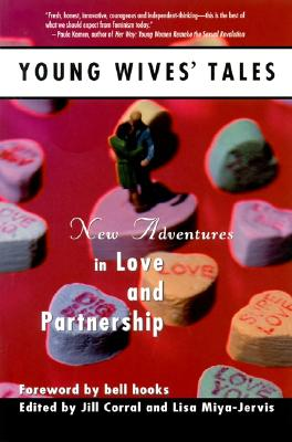 Young Wives' Tales: New Adventures in Love and Partnership - Corral, Jill (Editor), and Miya-Jervis, Lisa (Editor), and Hooks, Bell (Foreword by)