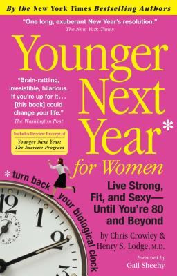 Younger Next Year for Women: Live Strong, Fit, and Sexy - Until You're 80 and Beyond - Crowley, Chris, and Lodge, Henry S, and Sheehy, Gail (Foreword by)