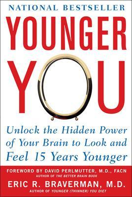 Younger You: Unlock the Hidden Power of Your Brain to Look and Feel 15 Years Younger - Braverman, Eric