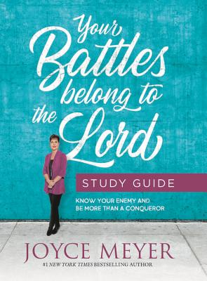 Your Battles Belong to the Lord Study Guide: Know Your Enemy and Be More Than a Conqueror - Meyer, Joyce