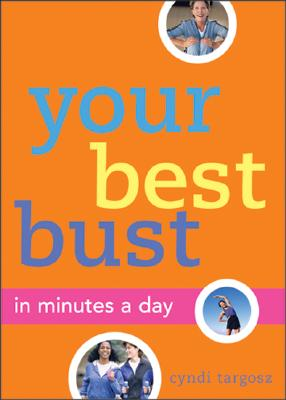 Your Best Bust: In Minutes a Day - Targosz, Cyndi, and Targosz, Cynthia