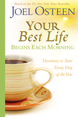 Your Best Life Begins Each Morning: Devotions to Start Every New Day of the Year - Osteen, Joel