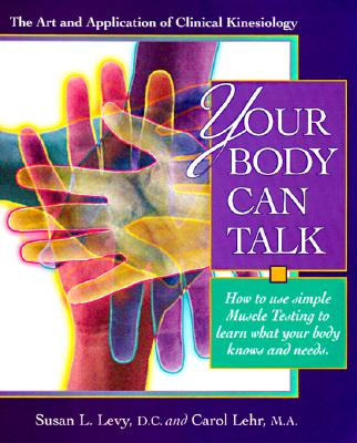 Your Body Can Talk: How to Listen to What Your Body Knows and Needs Through Simple Muscle Testing - Levy, Susan, and Lehr, Carol