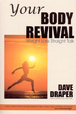 Your Body Revival: Weight Loss Straight Talk - Draper, Dave, and Nichols, Mike (Foreword by)