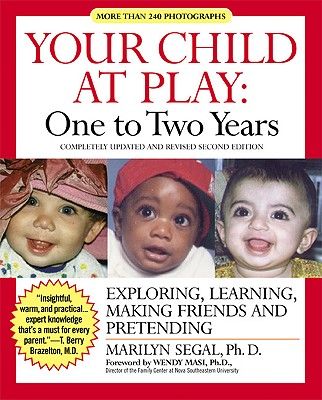 Your Child at Play One to Two Years: Exploring, Daily Living, Learning, and Making Friends - Segal, Marilyn, Ph.D., and Masi, Wendy, Dr., Ph.D. (Foreword by)