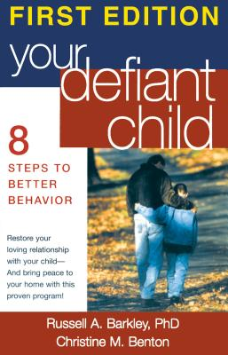 Your Defiant Child, First Edition: Eight Steps to Better Behavior - Barkley, Russell A, PhD, Abpp