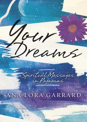 Your Dreams: Spiritual Messages in Pajamas - Garrard, Ana Lora