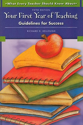 Your First Year of Teaching: Guidelines for Success - Kellough, Richard D