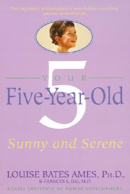Your Five-Year-Old: Sunny and Serene - Ames, Louise Bates, and Ilg, Frances L, and Haber, Carol C