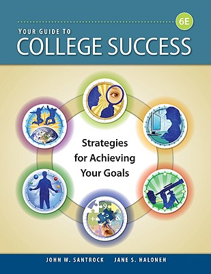 Your Guide to College Success: Strategies for Achieving Your Goals - Santrock, John W, Ph.D., and Halonen, Jane S, Professor
