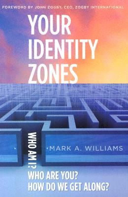 Your Identity Zones: Who Am I? Who Are You? How Do We Get Along? - Williams, Mark