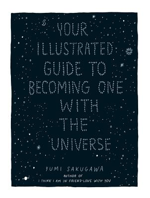 Your Illustrated Guide to Becoming One with the Universe - Sakugawa, Yumi