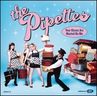 Your Kisses Are Wasted On Me - The Pipettes