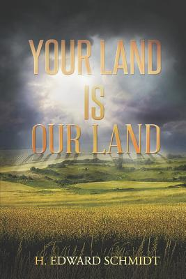 Your Land Is Our Land - Schmidt, H Edward