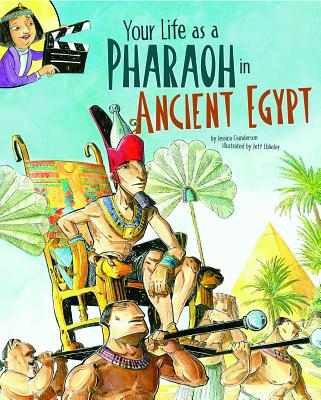 Your Life as a Pharaoh in Ancient Egypt - Gunderson, Jessica, and Manassa, Colleen (Consultant editor)