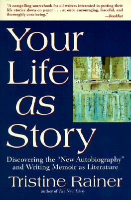 "Your Life as Story: Discovering the ""New Autobiography"" and Writing Memoir as Literature - Rainer, Tristine"