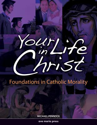 Your Life in Christ: Foundations of Catholic Morality - Pennock, Michael