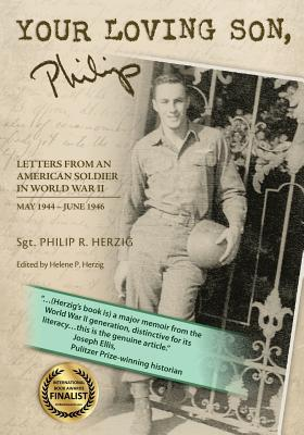YOUR LOVING SON, Philip: Letters From an American Soldier in World War II May 1944-June 1946 - Ellis, Joseph J (Introduction by), and Herzig, Helene P (Editor), and Abrahams, Leah Broyde (Editor)