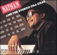 Your Mama Don't Know - Nathan & The Zydeco Cha Chas