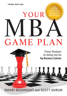 Your MBA Game Plan: Proven Strategies for Getting Into the Top Business Schools - Bouknight, Omari, and Shrum, Scott