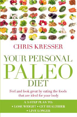 Your Personal Paleo Diet: Feel and look great by eating the foods that are ideal for your body - Kresser, Chris