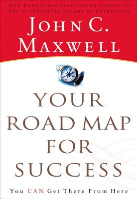 Your Road Map for Success: You Can Get There from Here - Maxwell, John C