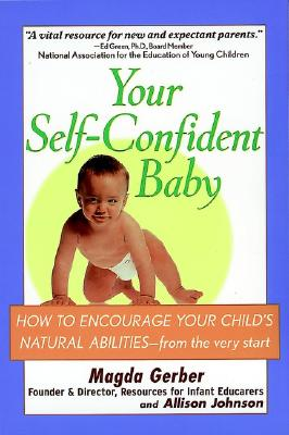 Your Self-Confident Baby: How to Encourage Your Child's Natural Abilities -- From the Very Start - Gerber, Magda, and Johnson, Allison