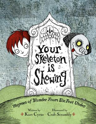 Your Skeleton Is Showing: Rhymes of Blunder from Six Feet Under - Cyrus, Kurt
