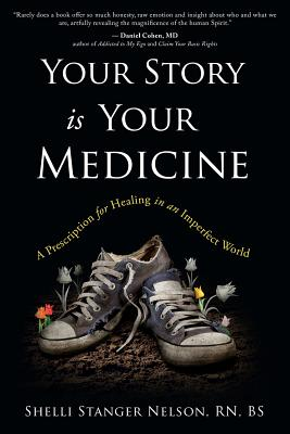 Your Story Is Your Medicine: A Prescription for Healing in an Imperfect World - Stanger-Nelson, Shelli