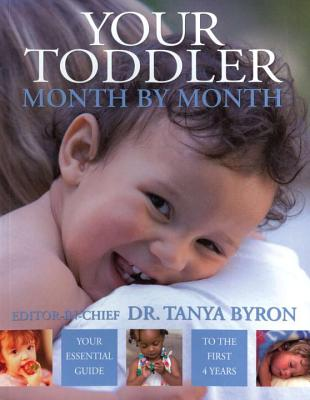 Your Toddler Month by Month: Your Essential Guide to the First 4 Years - Byron, Tanya