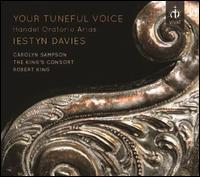 Your Tuneful Voice: Handel Oratorio Arias - Carolyn Sampson (soprano); Crispian Steele-Perkins (trumpet); Iestyn Davies (counter tenor); Kati Debretzeni (violin);...
