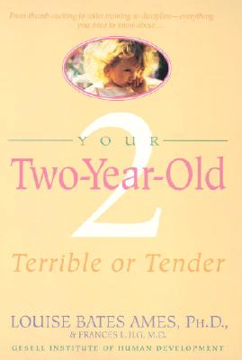 Your Two-Year-Old: Terrible or Tender - Ames, Louise Bates