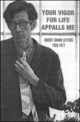 Your Vigor for Life Appalls Me Collected Letters (1956-1972) - Crumb, Robert