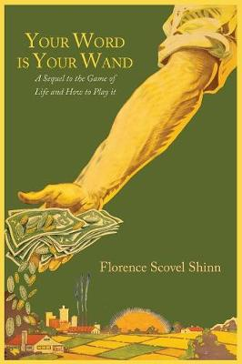 Your Word Is Your Wand: A Sequel to The Game of Life and How to Play It - Shinn, Florence Scovel