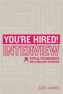 You're Hired! Interview: Tips and Techniques for a Brilliant Interview - James, Judi