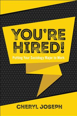 You're Hired!: Putting Your Sociology Major to Work - Joseph, Cheryl