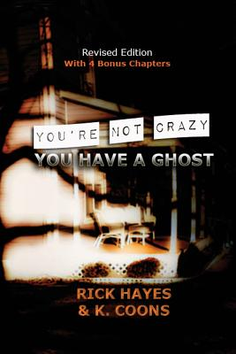 You're Not Crazy, You Have a Ghost - Hayes, Rick