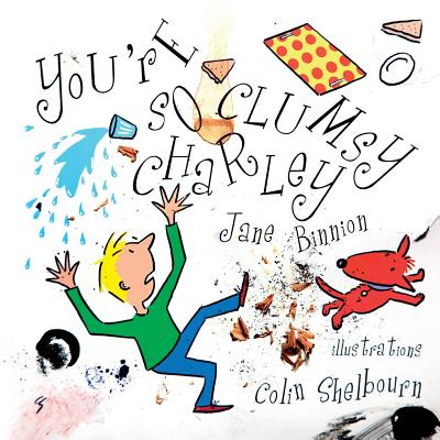 You're So Clumsy Charley: Having Dyspraxia, Dyslexia, ADHD, Asperger's or Autism Does Not Make You Stupid - Binnion, Jane