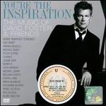 You're the Inspiration: The Music of David Foster & Friends